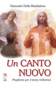 Libro Un canto nuovo. Preghiere per il terzo millennio Giancarlo Della Maddalena