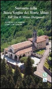 Santuario della Beata Vergine del Monte Altino. Vall'Alta di Albino (Bergamo)