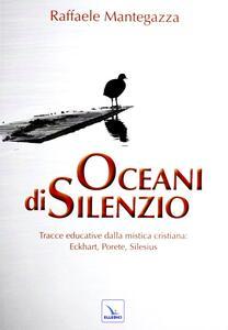 Oceani di silenzio. Tracce educative dalla mistica cristiana: Eckhart, Porete, Silesius - Raffaele Mantegazza - copertina