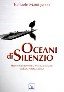 Libro Oceani di silenzio. Tracce educative dalla mistica cristiana: Eckhart, Porete, Silesius Raffaele Mantegazza