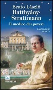Beato László Batthiány-Strattmann. Il medico dei poveri - László I. Németh - copertina