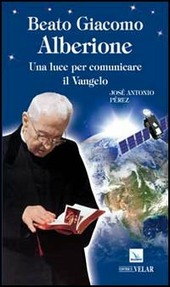 Beato Giacomo Alberione. Una luce per comunicare il Vangelo