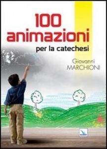 100 animazioni per la catechesi - Giovanni Marchioni - copertina