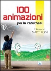 Libro 100 animazioni per la catechesi Giovanni Marchioni