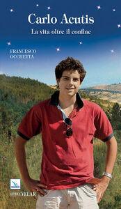 Foto Cover di Carlo Acutis. La vita oltre il confine, Libro di Francesco Occhetta, edito da Elledici