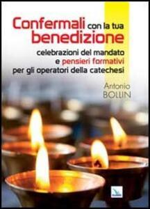 Confermali con la tua benedizione. Celebrazioni del mandato e pensieri formativi per gli operatori della catechesi - Antonio Bollin - copertina