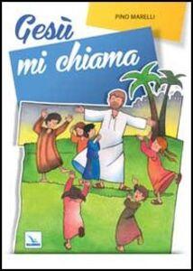 Foto Cover di Gesù mi chiama. Testo, Libro di Pino Marelli, edito da Elledici