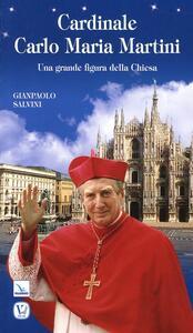 Cardinale Carlo Maria Martini. Una grande figura della Chiesa - Gianpaolo Salvini - copertina