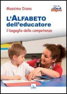 L' alfabeto dell'educatore. Il bagaglio delle competenze - Massimo Diana - copertina