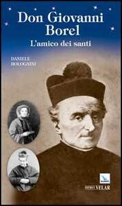 Don Giovanni Borel. L'amico dei santi - Daniele Bolognini - copertina