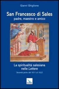 San Francesco di Sales padre, maestro e amico. La spiritualità salesiana nelle Lettere. Seconda parte: dal 1611 al 1622