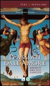 Libro Plasmati dall'amore. Redenti dal suo sangue Anna M. Vissani