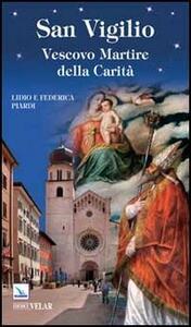 San Vigilio. Vescovo Martire della Carità - Lidio Piardi - copertina