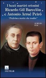 I Beati martiri orionini Ricardo Gil Barcelón e Antonio Arrué Peiró. «Preferisco morire che tradire»