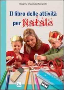 Il libro delle attività per Natale - Rosanna Ferrarotti,Gianluigi Ferrarotti - copertina