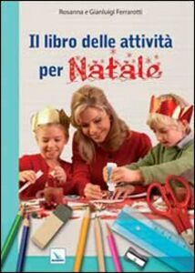 Libro Il libro delle attività per Natale Rosanna Ferrarotti , Gianluigi Ferrarotti