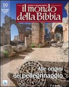 Il mondo della Bibbia (2013). Vol. 4: Alle origini del pellegrinaggio. - copertina