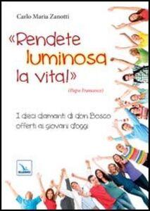 Foto Cover di Rendete luminosa la vita! I dieci diamanti di don Bosco offerti ai giovani d'oggi, Libro di Carlo M. Zanotti, edito da Elledici