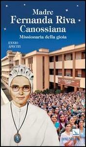 Madre Fernanda Riva Canossiana. Missionaria della gioia - Ennio Apeciti - copertina