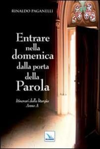 Entrare nella domenica dalla porta della Parola. Itinerari dalla liturgia. Anno A - Rinaldo Paganelli - copertina