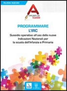 Libro Programmare l'Irc. Sussidio operativo all'uso delle nuove Indicazioni Nazionali per la scuola dell'Infanzia e Primaria Palmira Marconi