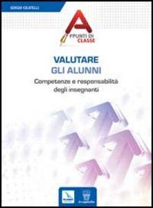 Foto Cover di Valutare gli alunni. Competenze e responsabilità degli insegnanti, Libro di Sergio Cicatelli, edito da Elledici