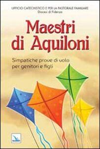 Libro Maestri di aquiloni. Simpatiche prove di volo per genitori e figli