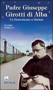 Padre Giuseppe Girotti di Alba. Un domenicano a Dachau