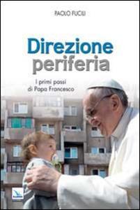 Direzione periferia. I primi passi di Papa Francesco