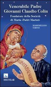 Venerabile padre Giovanni Claudio Colin. Fondatore della società di Maria, padri Maristi - Massimiliano Taroni - copertina