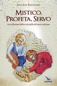 Foto Cover di Mistico, profeta, servo. Riflessione biblica sul profilo del nuovo salesiano, Libro di Juan J. Bartolomé, edito da Elledici