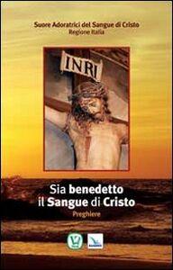 Libro Sia benedetto il sangue di Cristo. Preghiere