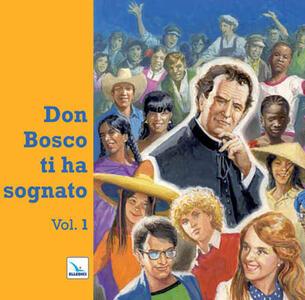 Don Bosco ti ha sognato. Vol. 1 - copertina