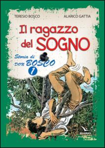 Il ragazzo del sogno. Storia di don Bosco. Vol. 1 - Teresio Bosco,Alarico Gattia - copertina