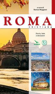Roma cristiana. Storia, fede e devozione