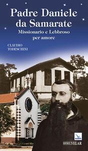 Padre Daniele da Samarate. Missionario e lebbroso per amore - Claudio Todeschini - copertina