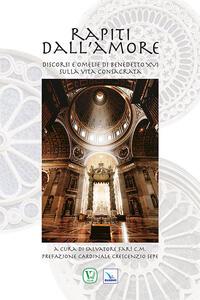 Rapiti dall'amore. Discorsi e omelie di Benedetto XVI sulla vita consacrata