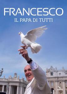 Francesco. Il papa di tutti