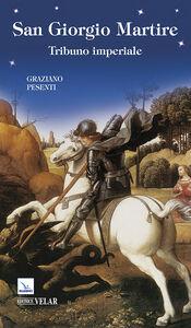 Libro San Giorgio martire. Tribuno imperiale Graziano Pesenti