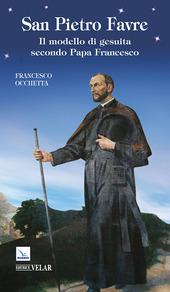 San Pietro Favre. Il modello di gesuita secondo papa Francesco