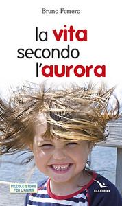 Libro La vita secondo l'aurora Bruno Ferrero