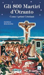 Gli 800 martiri d'Otranto. Come i primi cristiani