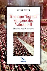 Libro Trentuno fioretti sul Concilio Vaticano II Giosué Tosoni