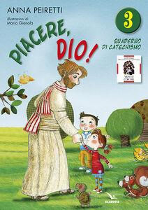 Foto Cover di Piacere Dio! Quaderno di catechismo. Vol. 3, Libro di Bruno Ferrero,Anna Peiretti, edito da Elledici