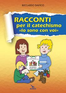 Racconti per il catechismo «Io sono con voi» - Riccardo Davico - copertina