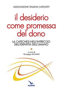 Foto Cover di Il desiderio come promessa del dono. La catechesi nell'intreccio dell'identità dell'umano, Libro di  edito da Elledici