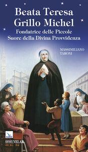 Libro Beata Teresa Grillo Michel. Fondatrice delle Piccole Suore della Divina Provvidenza Massimiliano Taroni