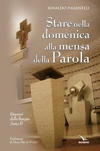 Stare nella domenica alla mensa della Parola. Itinerari dalla liturgia. Anno B