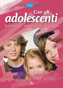 Con gli adolescenti. Schede per adolescenti in gruppo