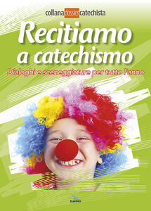 Foto Cover di Recitiamo a catechismo. Dialoghi e sceneggiature per tutto l'anno, Libro di  edito da Elledici